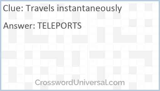 Travels instantaneously Answer