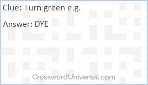 Turn green e.g. Answer