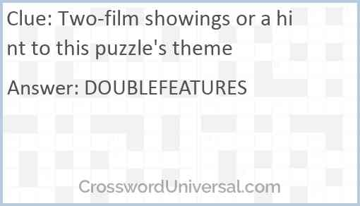 Two-film showings or a hint to this puzzle's theme Answer