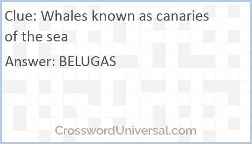 Whales known as canaries of the sea Answer