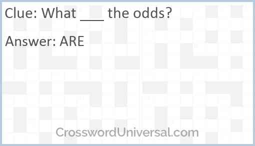 What ___ the odds? Answer