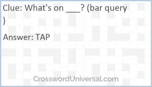 What's on ___? (bar query) Answer