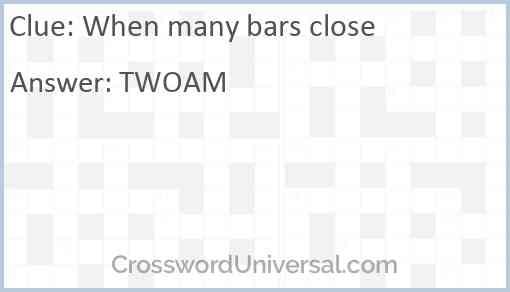 When many bars close Answer