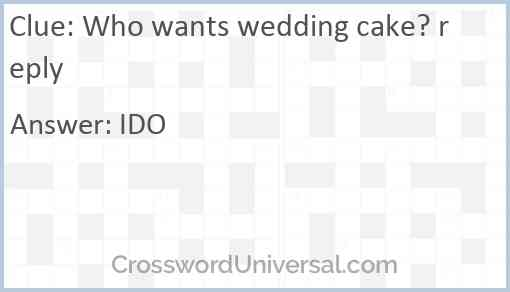 Who wants wedding cake? reply Answer