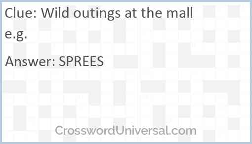 Wild outings at the mall e.g. Answer