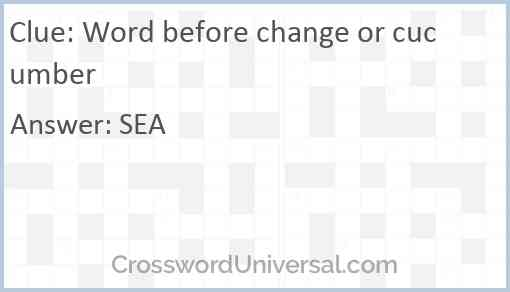 Word before change or cucumber Answer