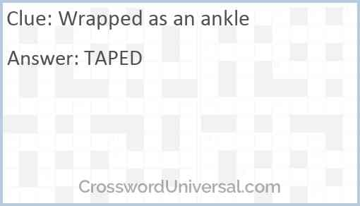 Wrapped as an ankle Answer