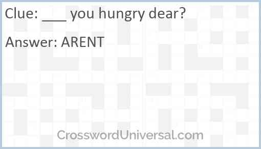 ___ you hungry dear? Answer