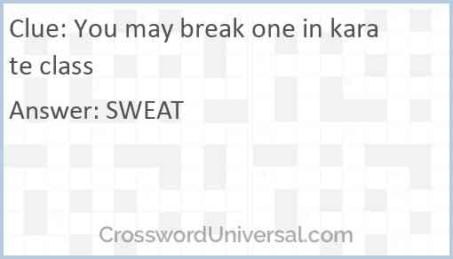 You may break one in karate class Answer
