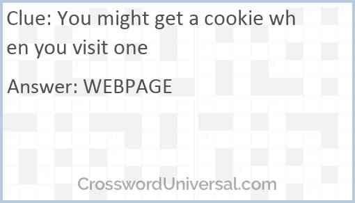 You might get a cookie when you visit one Answer