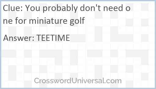You probably don't need one for miniature golf Answer